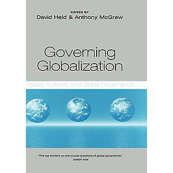 Governing Globalization - Power - Authority and Global Governance by A