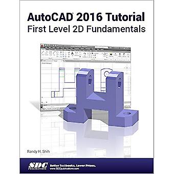 AutoCAD 2016 Tutorial First Level 2D Fundamentals by Randy Shih - 978