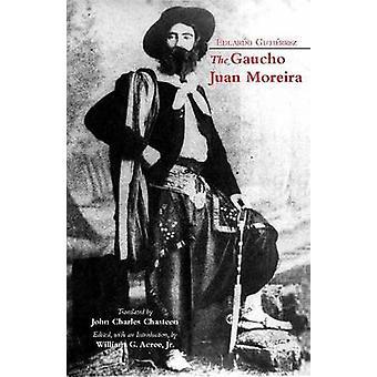 The Gaucho Juan Moreira - True Crime in Nineteenth-Century Argentina b