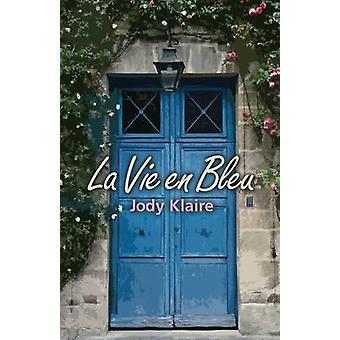 La Vie En Bleu by Jody Klaire - 9781939562982 Book