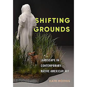 Shifting Grounds - Landscape in Contemporary Native American Art by Ka