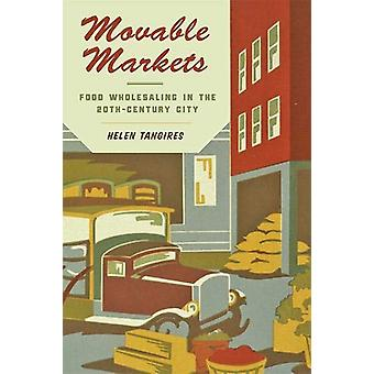 Movable Markets - Food Wholesaling in the Twentieth-Century City by He
