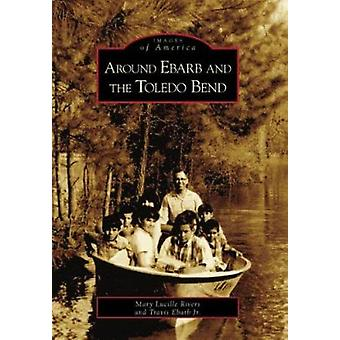 Around Ebarb and the Toledo Bend by Mary Lucille Rivers - 97807385440