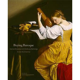 Buying Baroque - Italian Seventeenth-Century Paintings Come to America