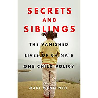 Secrets and Siblings - The Vanished Lives of China's One Child Policy