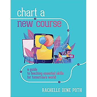 Chart a New Course - A Guide to Teaching Essential Skills for Tomorrow