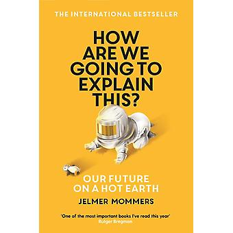 How Are We Going to Explain This by Jelmer Mommers