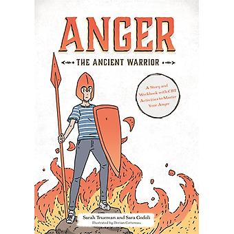 Anger the Ancient Warrior A Story and Workbook with CBT Activities to Master Your Anger by Sarah Trueman & Sara Godoli & Illustrated by Dorian Cottereau
