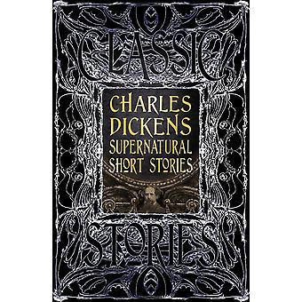Charles Dickens Supernatural Short Stories  Classic Tales by Charles Dickens & Foreword by Emily Bell