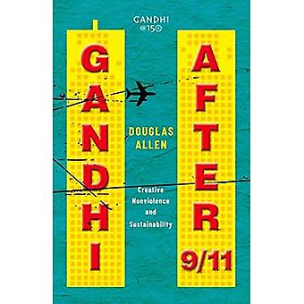 Gandhi after 9/11: Creative� Nonviolence and Sustainability