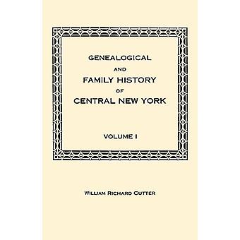Genealogical and Family History of Central New York. A Record of the