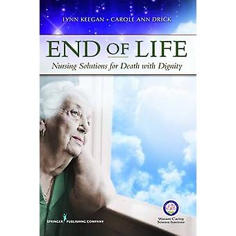 End of Life - Nursing Solutions for Death with Dignity by Lynn Keegan