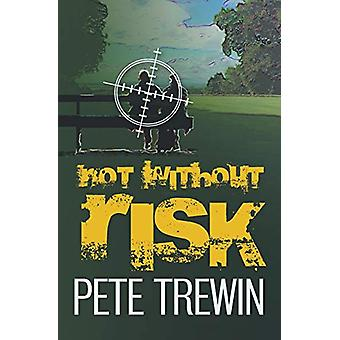 Not Without Risk by Pete Trewin - 9780987627223 Book