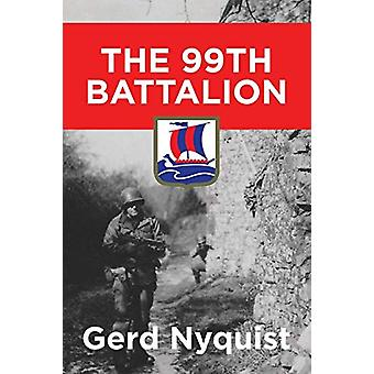 The 99th Battalion by Gerd Nyquist - 9780991096244 Book