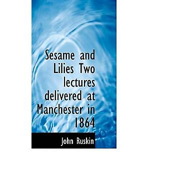 Sesame and Lilies - Two Lectures Delivered at Manchester in 1864 by Jo