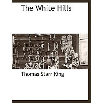 The White Hills by Thomas Starr King - 9781117875422 Book