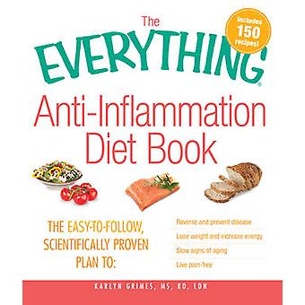The Everything Anti-Inflammation Diet Book - The Easy-to-Follow - Scie