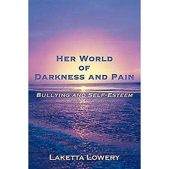 Her World of Darkness and Pain - Bullying and Self-Esteem by Laketta L