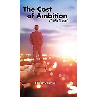 The Cost of Ambition - #1 Who Dreamt by Baibhav Agarwal - 978148288451