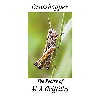 Grasshopper - The Poetry of M A Griffiths by Margaret Ann Griffiths -