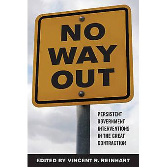 No Way Out by Contributions by Michael D Bordo & Contributions by Ethan Ilzetzki & Contributions by Greg Ip & Contributions by Enrique G Mendoza & Contributions by Frederic S Mishkin & Contributions by Vincent R Re