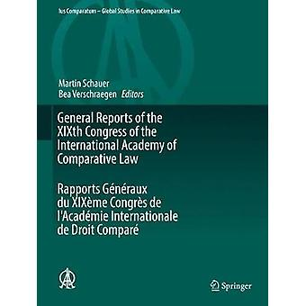 General Reports of the XIXth Congress of the International Academy of Comparative Law Rapports Generaux du XIXeme Congres de lAcademie Internationale de Droit Compare by Bea Verschraegen Martin Schauer