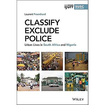 Classify Exclude Police Urban Lives in South Africa and Nigeria IJURR Studies in Urban and Social Change Book Series
