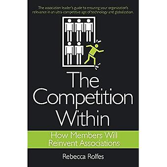 The Competition Within: How� Members Will Reinvent Associations