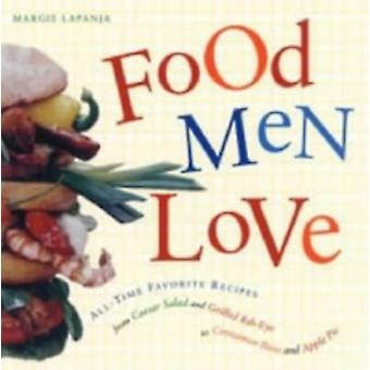 Food Men Love  AllTime Favorite Recipes from Caesar Salad and Grilled RibEye to Cinnamon Buns and Apple Pie by Margie Lapanja