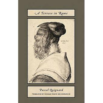Pascal Quiqnard  A Terrace in Rome by Pascal Quignard & Translated by Douglas Penick & Translated by Charles R