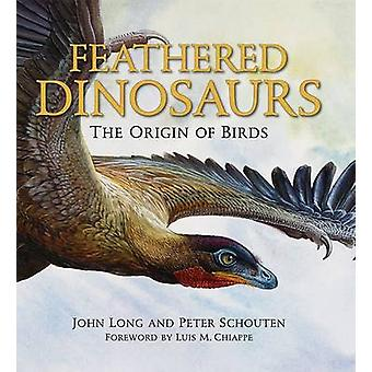 Feathered Dinosaurs  The Origin of Birds by John L Long & Illustrated by Peter Schouten
