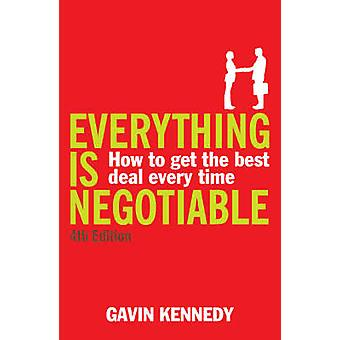 Tout est négociable - comment obtenir le meilleur temps de chaque affaire (4ème Re