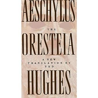 The Oresteia of Aeschylus: A New Translation by Ted Hughes