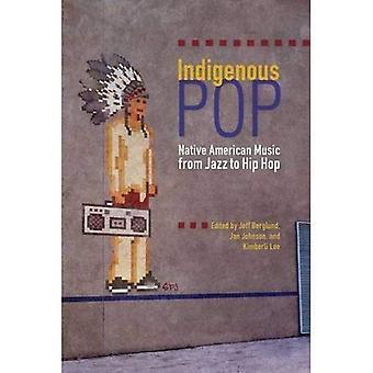 Inhemska Pop: Native American musik från Jazz till Hip Hop