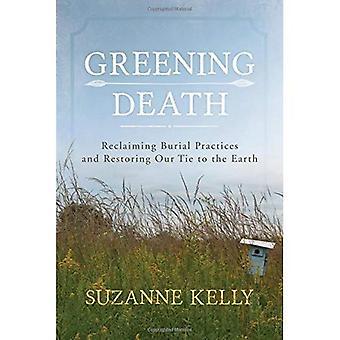 Begrünung Tod: Rückeroberung Bestattungspraktiken und Wiederherstellung unserer Krawatte auf der Erde