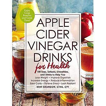 Bevande di aceto di sidro di Apple per la salute: 100 tè, Seltzer, frullati e bevande per aiutarti * perdere peso * migliorare la digestione * aumentare energia * ridurre l'infiammazione * alleviare raffreddori * alleviare lo Stress * aspetto radioso (per la salute)