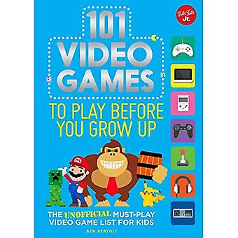 101 Video Games to Play Before You Grow Up: The unofficial must-play video game list for kids (101 Things)