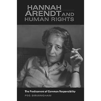Hannah Arendt mänskliga rättigheter predikament av gemensamt ansvar av Birmingham & Peg