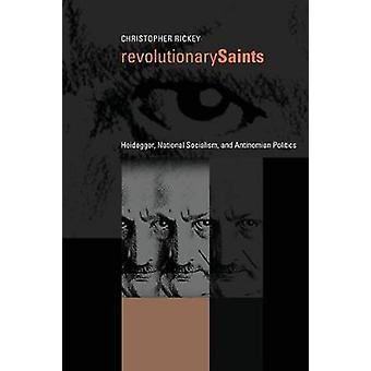 Revolutionäre Heiligen Heidegger den Nationalsozialismus und Antinomian Politik von Rickey & Christopher