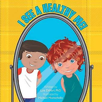I See a Healthy Me by DiMari PhD & Lois