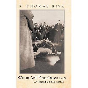 Wo wir uns befinden, Porträt von einem modernen Ungläubigen von Risiko & R. Thomas