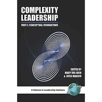 Complexity Leadership Part 1 Conceptual Foundations PB by UhlBien & Mary