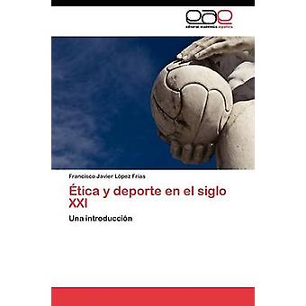 tica y deporte en el siglo XXI by Lpez Fras Francisco Javier