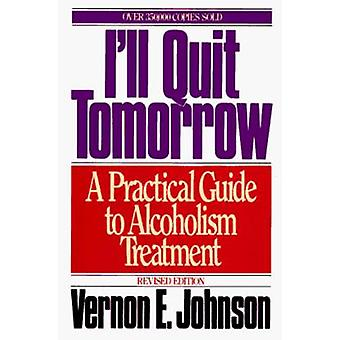 I'll Quit Tomorrow - A Practical Guide to Alcoholism Treatment by Vern