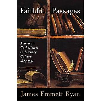 Faithful Passages - American Catholicism in Literary Culture - 1844-19
