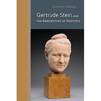 Gertrude Stein and the Reinvention of Rhetoric (2nd) by Sharon J. Kir