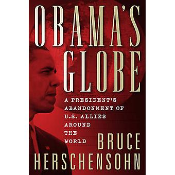 Obama's Globe - A President's Abandonment of US Allies Around the Worl