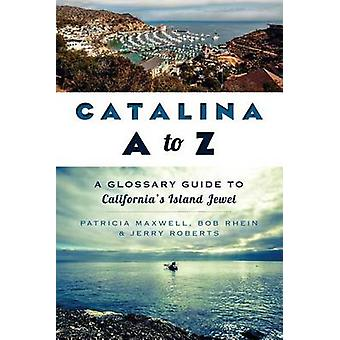 Catalina A to Z - A Glossary Guide to California's Island Jewel by Pat