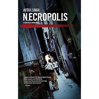 Necropolis - A New Delhi Crime Novel by Avtar Singh - 9781617753800 Bo