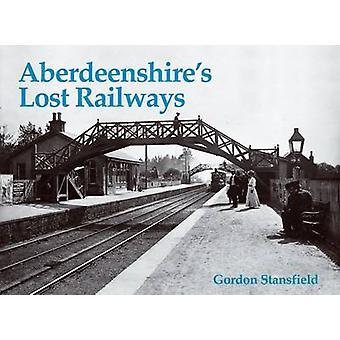 Aberdeenshire's Lost Railways by Gordon Stansfield - 9781840331035 Bo